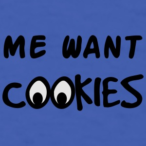 Me Want Cookies Accessories - Men's T-Shirt