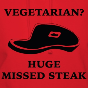 Vegetarian? Huge Missed Steak - Women's Hoodie