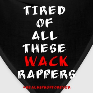 Tired Of All These Wack Rappers T-Shirts - Bandana