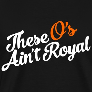 THESE O'S AIN'T ROYAL Hoodies - Men's Premium T-Shirt