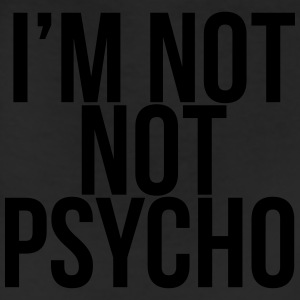 I'M NOT NOT PSYCHO Women's T-Shirts - Leggings