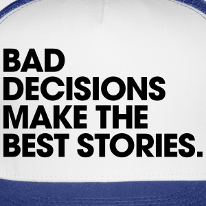 Men's Humor Bad Decisions Make the Best Stories Women's T-Shirts - Trucker Cap