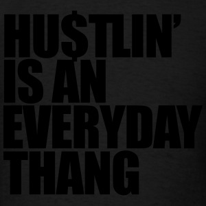 hustlin' is an everyday thang Hoodies - Men's T-Shirt