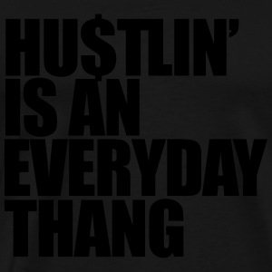 hustlin' is an everyday thang Hoodies - Men's Premium T-Shirt