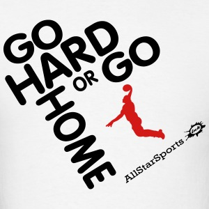 GO HARD OR GO HOME  Hoodies - Men's T-Shirt