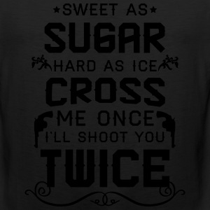 Sweet as sugar hard as ice cross me once i'll sho Women's T-Shirts - Men's Premium Tank