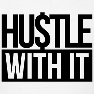 hustle with it Hoodies - Men's T-Shirt