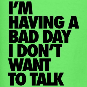 I'm Having A Bad Day Don't Talk To Me Tanks - Men's T-Shirt
