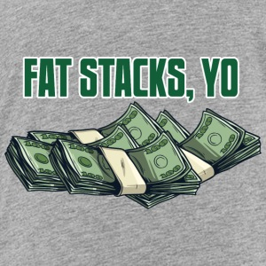 Fat Stacks, Yo Kids' Shirts - Toddler Premium T-Shirt