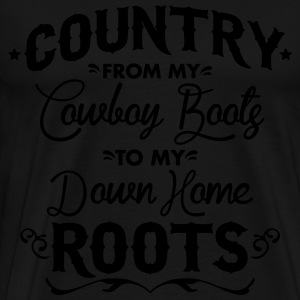 Country from my cowboy boots to my down home roots Long Sleeve Shirts - Men's Premium T-Shirt