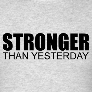 Stronger Than Yesterday Tank Tops - Men's T-Shirt