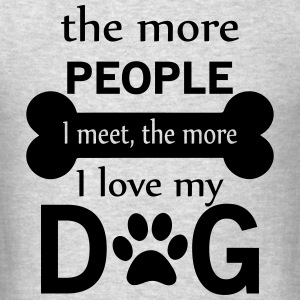 The More People I Meet The More I Love My Dog Long Sleeve Shirts - Men's T-Shirt