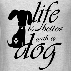 Life is better with a dog Sweatshirts - Men's T-Shirt