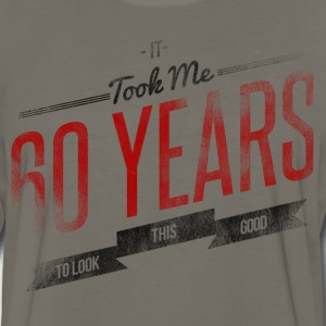 It Took Me 60 Years To Look This Good T-Shirts - Men's Premium Long Sleeve T-Shirt