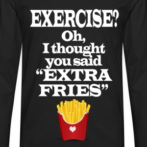 Exercise Extra Fries Funny Gym Anti-Workout T-Shirts - Men's Premium Long Sleeve T-Shirt