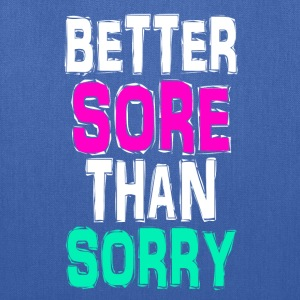Better Sore Than Sorry Funny Gym Workout Tanks - Tote Bag