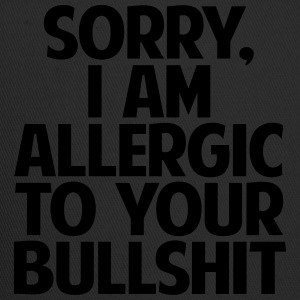 SORRY I AM ALLERGIC TO YOUR BULLSHIT - Trucker Cap