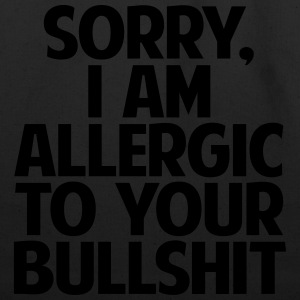 SORRY I AM ALLERGIC TO YOUR BULLSHIT - Eco-Friendly Cotton Tote