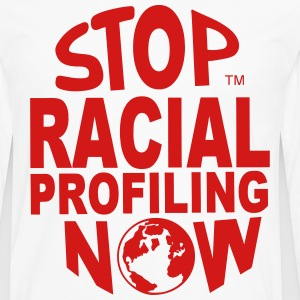 STOP RACIAL PROFILING NOW AROUND THE WORLD - Men's Premium Long Sleeve T-Shirt