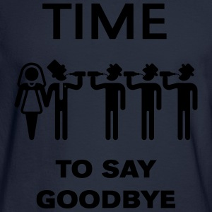Time To Say Goodbye (Drinking Team Groom) T-Shirts - Men's Long Sleeve T-Shirt