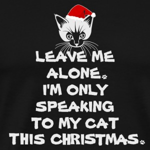 Only Speaking To My Cat Today Christmas T-shirt - Men's Premium T-Shirt