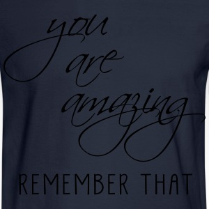 YOU ARE AMAZING REMEMBER THAT - Men's Long Sleeve T-Shirt
