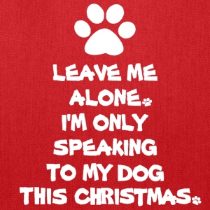 Only Speaking To My Dog This Christmas Shirt - Tote Bag