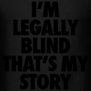 I'm Legally Blind That's My Story Long Sleeve Shirts - Men's T-Shirt