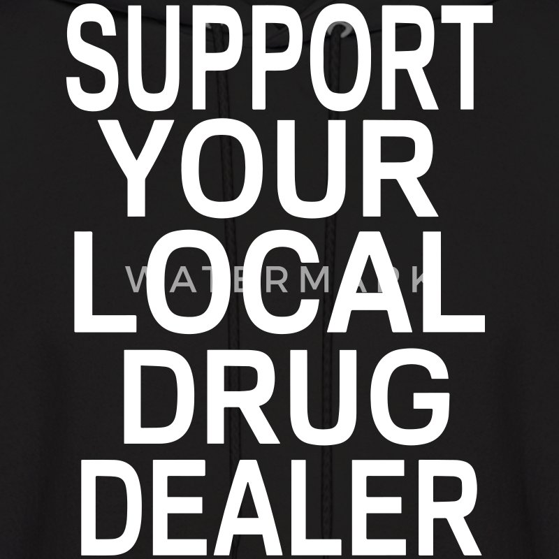 SUPPORT YOUR LOCAL DRUG DEALER - Men's Hoodie