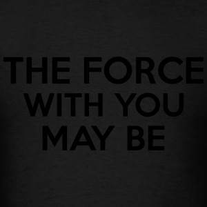 The Force With You May Be Long Sleeve Shirts - Men's T-Shirt