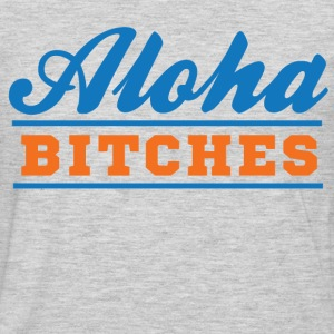 Aloha Bitches T-Shirts - Men's Premium Long Sleeve T-Shirt