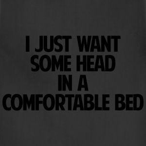 I just want some head in a comfortable bed - Adjustable Apron