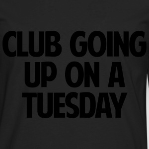 CLUB GOING UP ON A TUESDAY - Men's Premium Long Sleeve T-Shirt