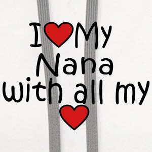 I LOVE MY NANA WITH ALL MY HEART - Contrast Hoodie