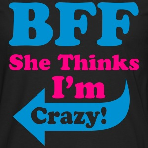 She Thinks I'm Crazy Hoodies - Men's Premium Long Sleeve T-Shirt