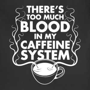 There's Too Much Blood In My Caffeine System - Adjustable Apron