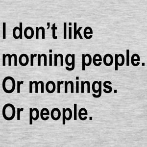 I don't like morning people or mornings or people Women's T-Shirts - Men's Premium Long Sleeve T-Shirt