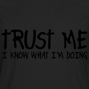 trust me i know what i'm doing Kids' Shirts - Men's Premium Long Sleeve T-Shirt