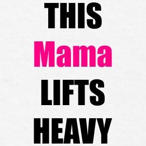 This mama lifts heavy Accessories - Men's T-Shirt