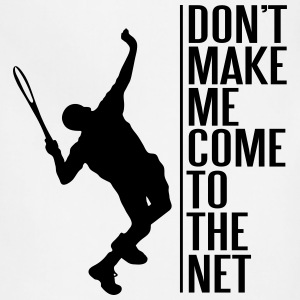Tennis. Don't make me come to the net T-Shirts - Adjustable Apron