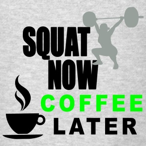 Squat Now Coffee Later Tanks - Men's T-Shirt