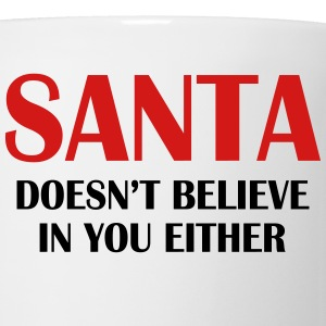 Santa doesn't believe in you either! - Coffee/Tea Mug