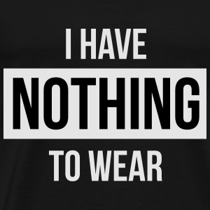 I have nothing to wear Hoodies - Men's Premium T-Shirt