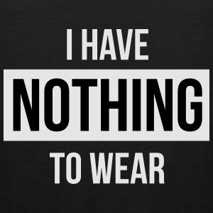 I have nothing to wear Hoodies - Men's Premium Tank