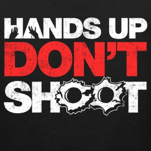 Hands Up Don't Shoot T-Shirts - Men's Premium Tank