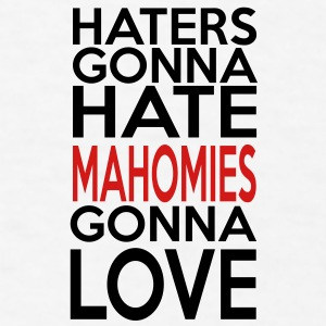 Haters Gonna Hate Mahomies Gonna Love - Men's T-Shirt