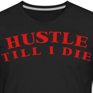 HUSTLE TILL I DIE T-Shirts - Men's Premium Long Sleeve T-Shirt