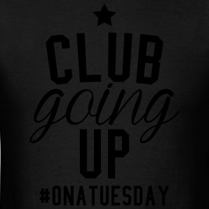 club going up on a tuesday Hoodies - Men's T-Shirt