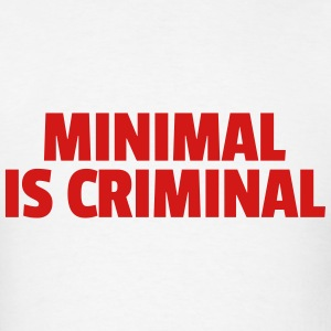 Minimal Is Criminal  Hoodies - Men's T-Shirt
