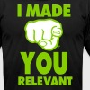 I MADE YOU RELEVANT T-Shirts - Men's T-Shirt by American Apparel